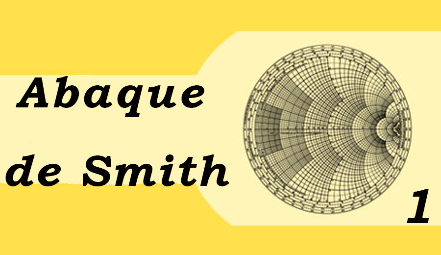 L'abaque de Smith : un outil mystérieux ? Un outil démystifié !120  min de lecture